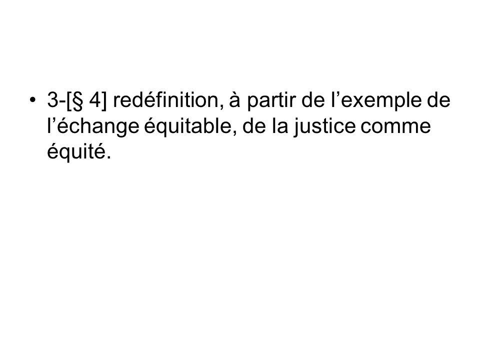 3-[§ 4] redéfinition, à partir de l'exemple de l'échange équitable, de la justice comme équité.